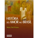 Ficha técnica e caractérísticas do produto Historia do Amor no Brasil - Contexto