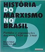 Ficha técnica e caractérísticas do produto Historia do Marxismo no Brasil - Vol 05