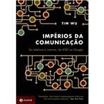 Ficha técnica e caractérísticas do produto Impérios da Comunicação: do Telefone à Internet, da At&T ao Google
