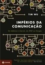 Ficha técnica e caractérísticas do produto Impérios da Comunicação - do Telefone à Internet, da At&t ao Google Ti...