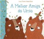 Ficha técnica e caractérísticas do produto Livro a Melhor Amiga do Urso