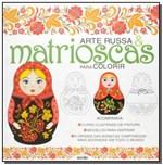 Ficha técnica e caractérísticas do produto Livro - Arte Russa e Matrioscas para Colorir