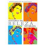 Ficha técnica e caractérísticas do produto Livro - História da Beleza no Brasil