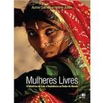 Ficha técnica e caractérísticas do produto Livro - Mulheres Livres - 14 Histórias de Luta e Resistência ao Redor do Mundo