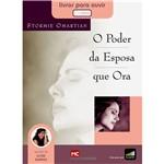 Ficha técnica e caractérísticas do produto Livro - Poder da Esposa que Ora, o - Audiobook