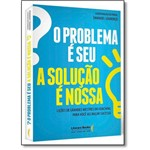 Livro - Problema é Seu, O: a Solução é Nossa - Ligações de Grandes Mestres do Coaching para Vo