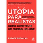 Ficha técnica e caractérísticas do produto Livro - Utopia para Realistas - Como Construir um Mundo Melhor