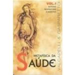 Ficha técnica e caractérísticas do produto Metafisica da Saude - Vol. 01