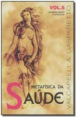 Ficha técnica e caractérísticas do produto Metafísica da Saúde - Vol.05 - Vida e Consciencia