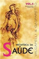 Ficha técnica e caractérísticas do produto Metafisica da Saude - Vol. 5 - Vida e Consciencia