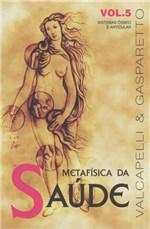 Ficha técnica e caractérísticas do produto Metafisica da Saude-Vol.5 - Vida e Consciência