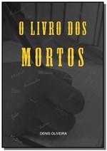 Ficha técnica e caractérísticas do produto O Livro dos Mortos - Autor Independente