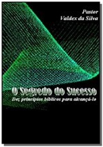 Ficha técnica e caractérísticas do produto O Segredo do Sucesso: - Autor Independente