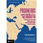 Prisioneiros da Geografia - 10 Mapas que Explicam Tudo o que Você Precisa Saber Sobre Política Globa