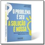 Ficha técnica e caractérísticas do produto Problema e Seu, o - a Solucao e Nossa