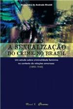 Ficha técnica e caractérísticas do produto Sexualizaçao do Crime no Brasil, a - Mauad