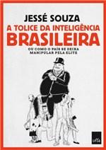 Ficha técnica e caractérísticas do produto Tolice da Inteligencia Brasileira, a - Leya Brasil
