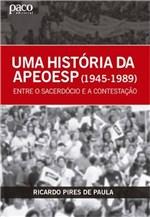 Ficha técnica e caractérísticas do produto Uma Historia da Apeoesp - Paco Editorial