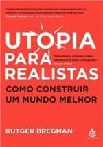 Ficha técnica e caractérísticas do produto Utopia para Realistas - Rutger Bregman